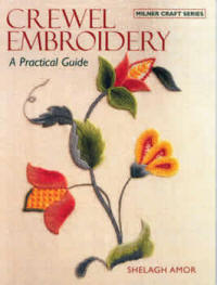 Crewel Embroidery: A Practical Guide (New Edition) book